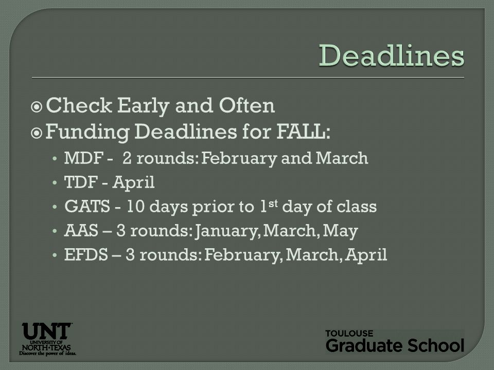  Check Early and Often  Funding Deadlines for FALL: MDF - 2 rounds: February and March TDF - April GATS - 10 days prior to 1 st day of class AAS – 3 rounds: January, March, May EFDS – 3 rounds: February, March, April