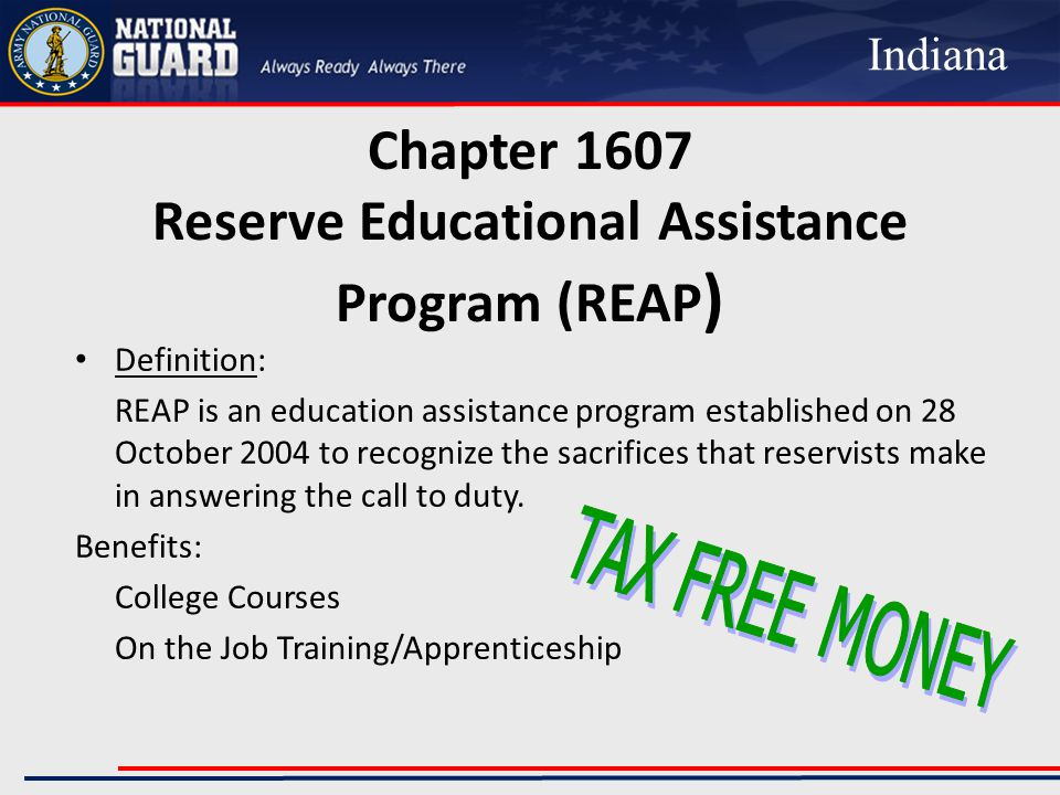 Chapter 1607 Reserve Educational Assistance Program (REAP ) Definition: REAP is an education assistance program established on 28 October 2004 to recognize the sacrifices that reservists make in answering the call to duty.