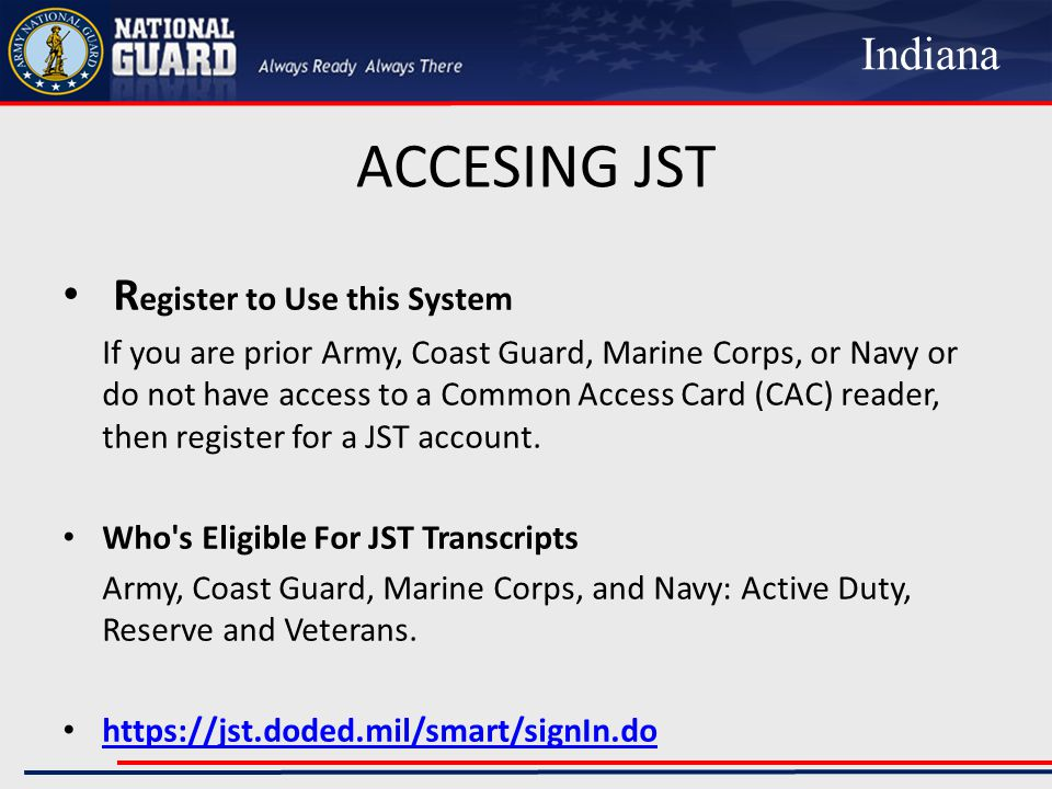 ACCESING JST R egister to Use this System If you are prior Army, Coast Guard, Marine Corps, or Navy or do not have access to a Common Access Card (CAC) reader, then register for a JST account.