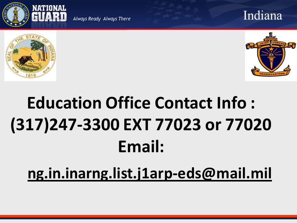 Education Office Contact Info : (317)247-3300 EXT 77023 or 77020 Email: ng.in.inarng.list.j1arp-eds@mail.mil