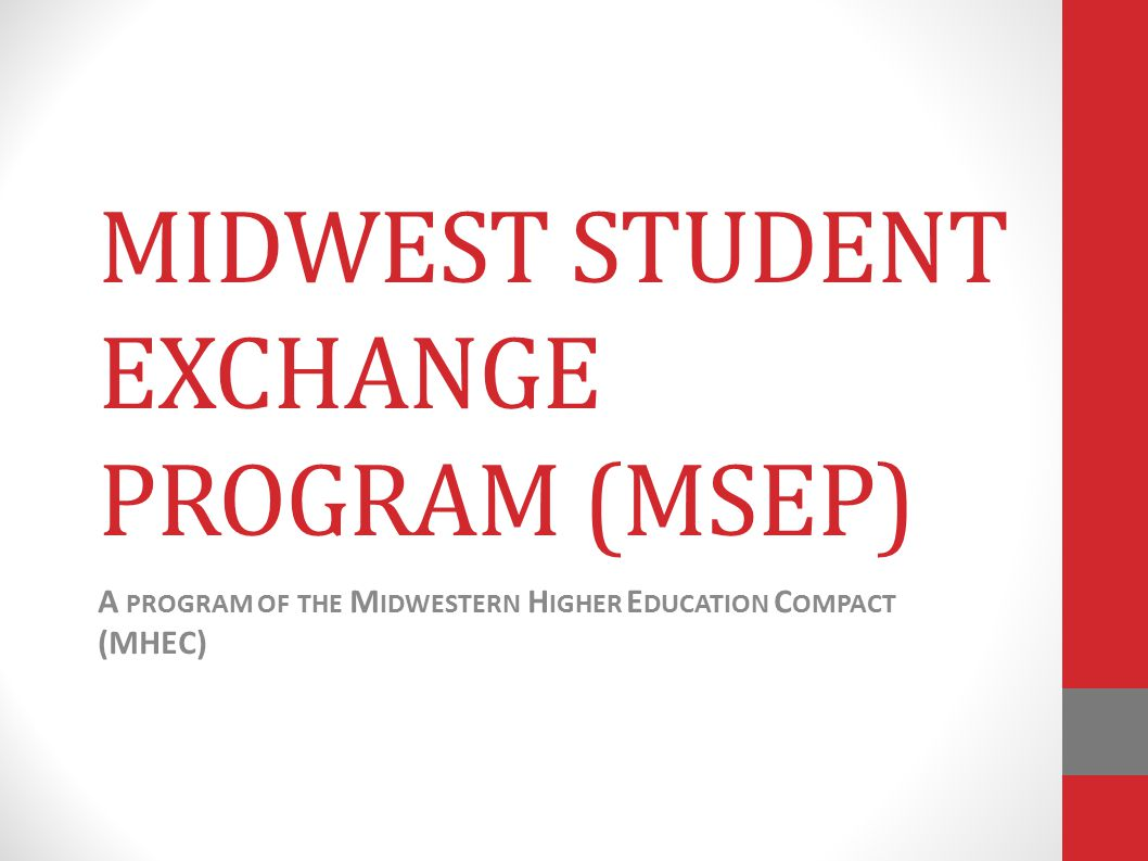 MIDWEST STUDENT EXCHANGE PROGRAM (MSEP) A PROGRAM OF THE M IDWESTERN H IGHER E DUCATION C OMPACT (MHEC)