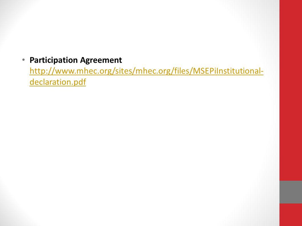Participation Agreement http://www.mhec.org/sites/mhec.org/files/MSEPiInstitutional- declaration.pdf http://www.mhec.org/sites/mhec.org/files/MSEPiIns