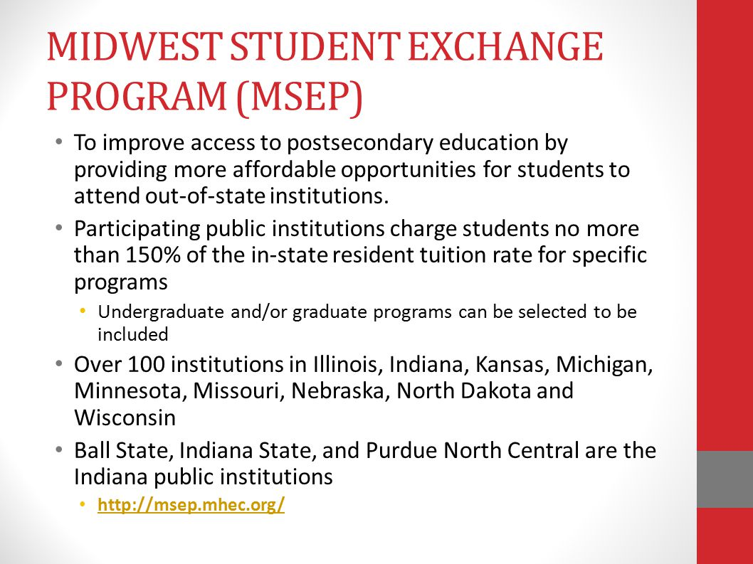 MIDWEST STUDENT EXCHANGE PROGRAM (MSEP) To improve access to postsecondary education by providing more affordable opportunities for students to attend