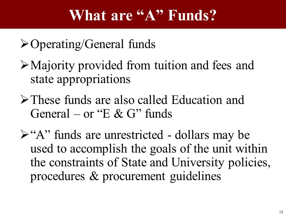  Operating/General funds  Majority provided from tuition and fees and state appropriations  These funds are also called Education and General – or
