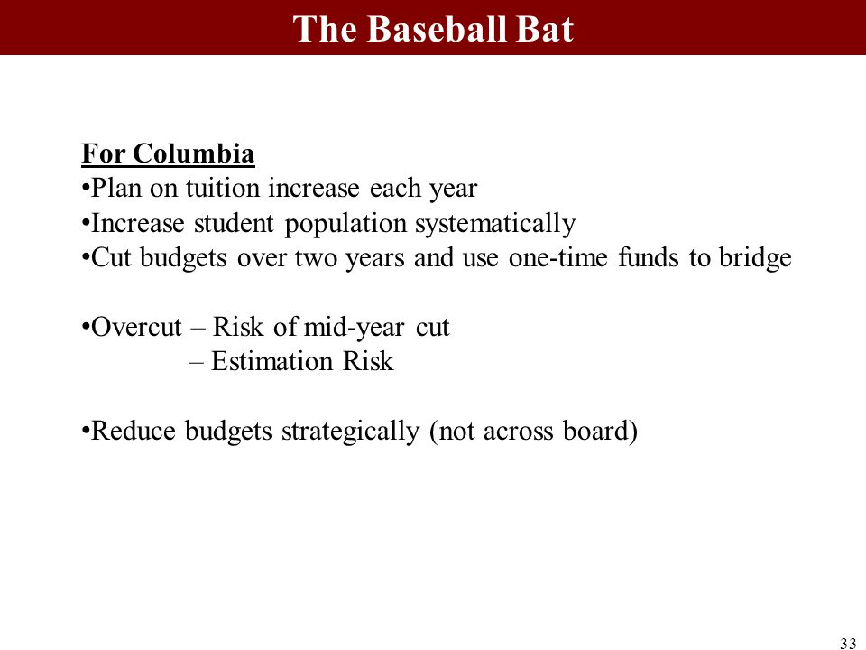 For Columbia Plan on tuition increase each year Increase student population systematically Cut budgets over two years and use one-time funds to bridge