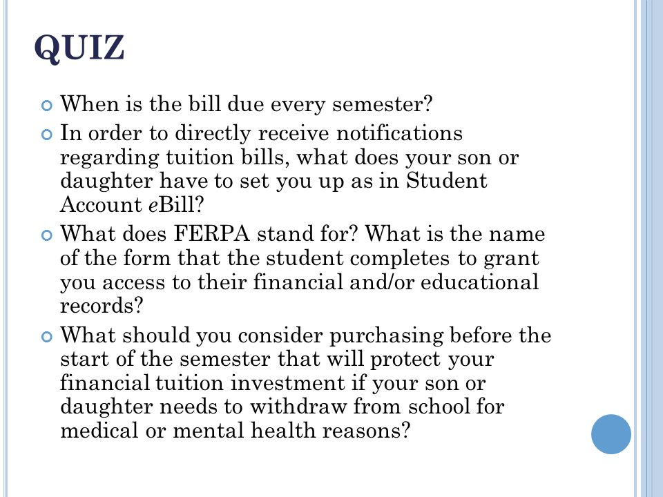 QUIZ When is the bill due every semester.