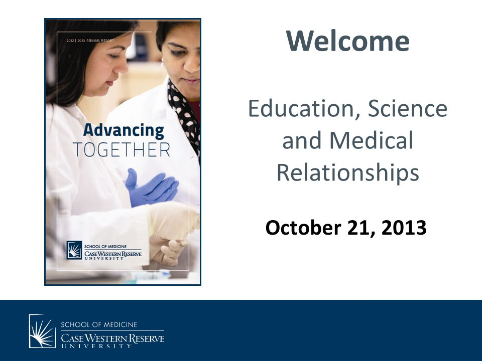 Welcome Education, Science and Medical Relationships October 21, 2013