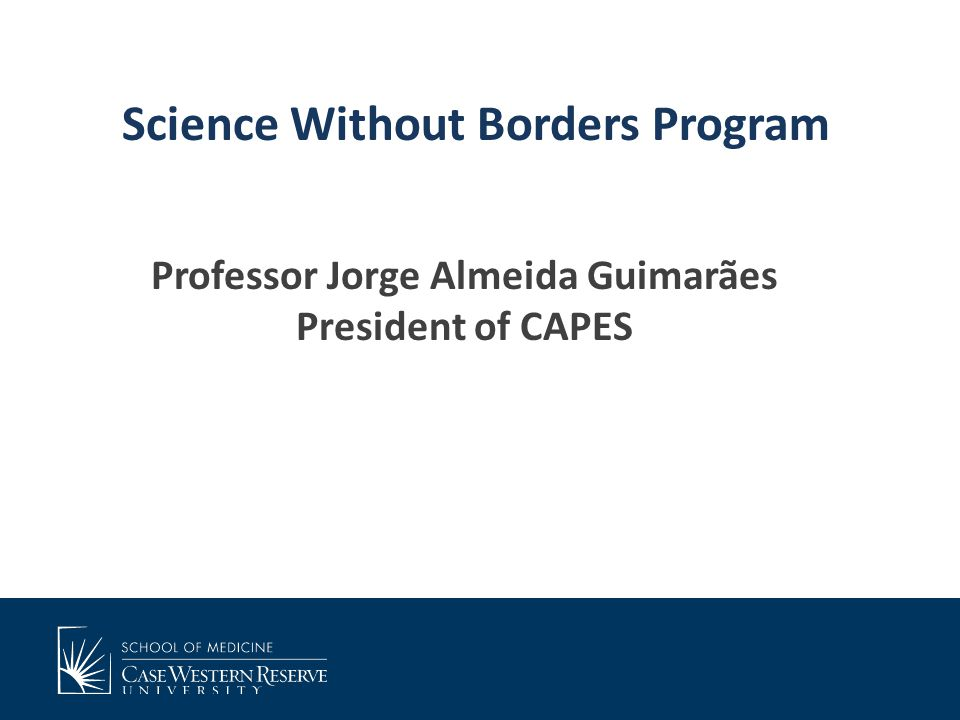 Professor Jorge Almeida Guimarães President of CAPES Science Without Borders Program