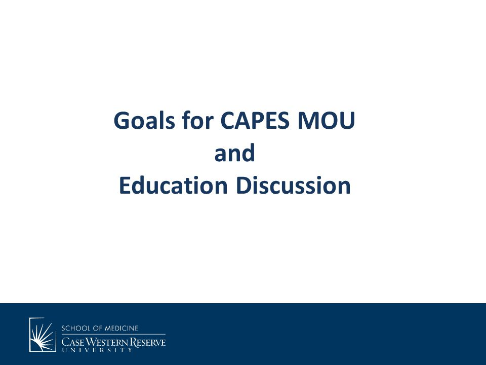 Goals for CAPES MOU and Education Discussion
