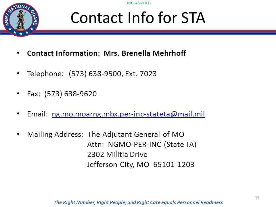 UNCLASSIFIED The Right Number, Right People, and Right Care equals Personnel Readiness Contact Info for STA Contact Information: Mrs.