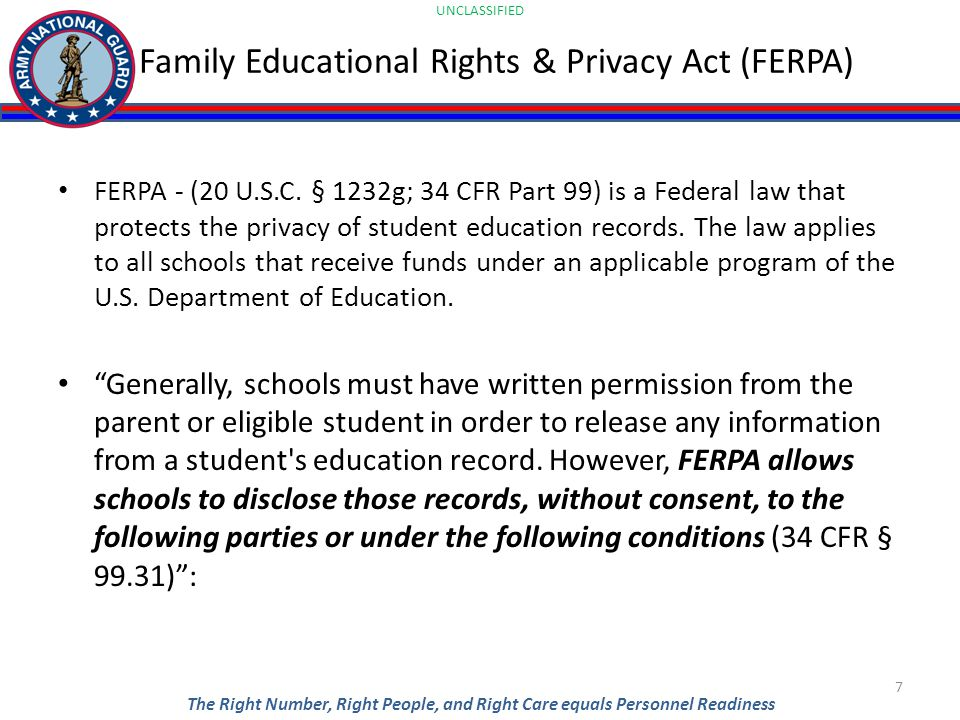 UNCLASSIFIED The Right Number, Right People, and Right Care equals Personnel Readiness Family Educational Rights & Privacy Act (FERPA) FERPA - (20 U.S.C.