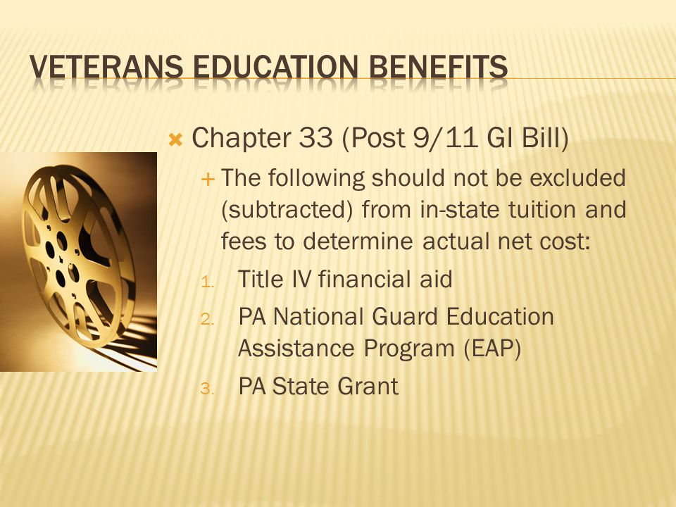  Chapter 33 (Post 9/11 GI Bill)  The following should not be excluded (subtracted) from in-state tuition and fees to determine actual net cost: 1.