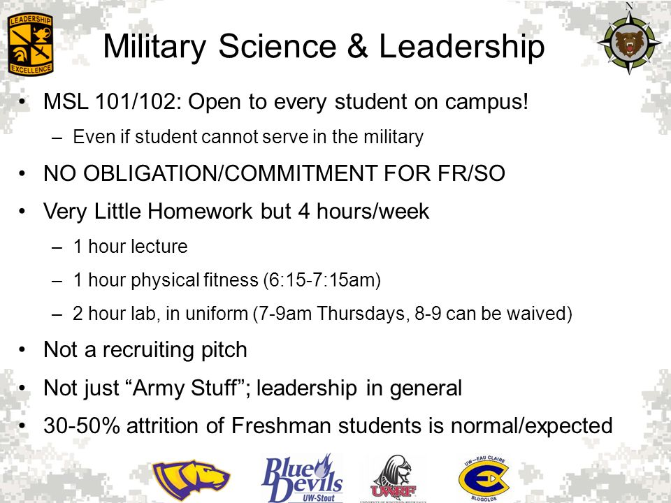 Military Science & Leadership MSL 101/102: Open to every student on campus! –Even if student cannot serve in the military NO OBLIGATION/COMMITMENT FOR