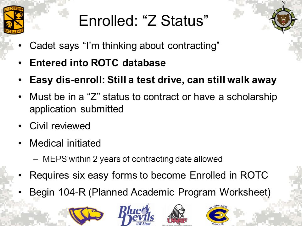 "Enrolled: ""Z Status"" Cadet says ""I'm thinking about contracting"" Entered into ROTC database Easy dis-enroll: Still a test drive, can still walk away M"