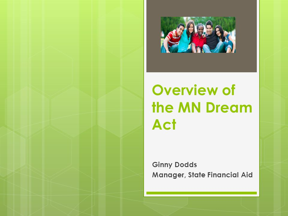Overview of the MN Dream Act Ginny Dodds Manager, State Financial Aid