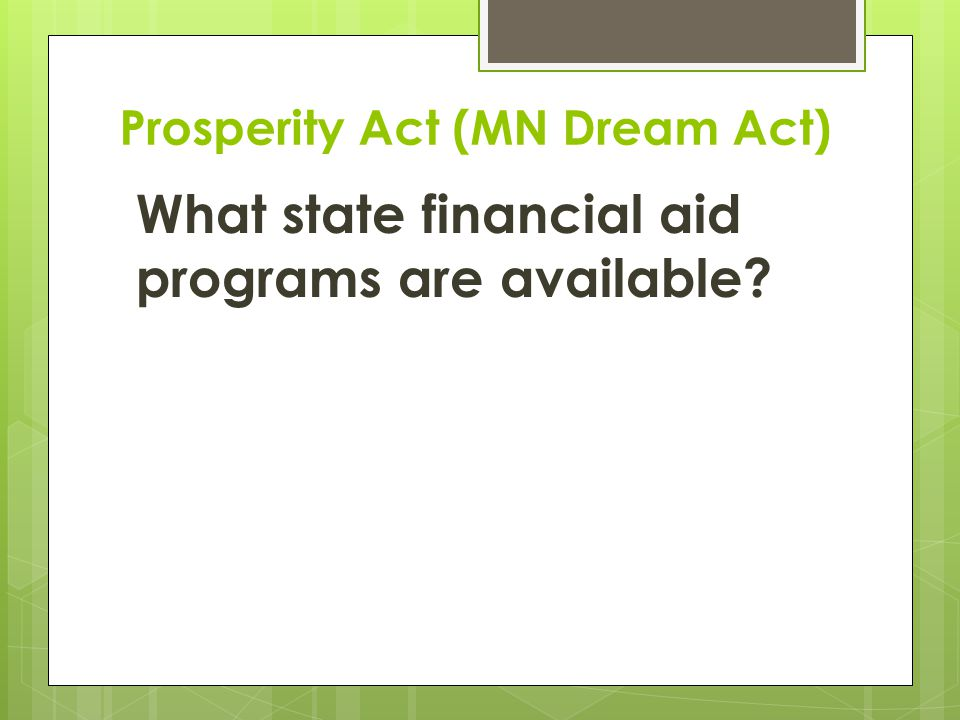 Prosperity Act (MN Dream Act) What state financial aid programs are available