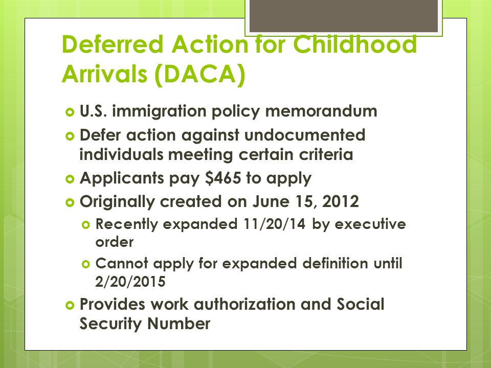 DACA  Arrived in U.S.before 16 th birthday  Entered U.S.
