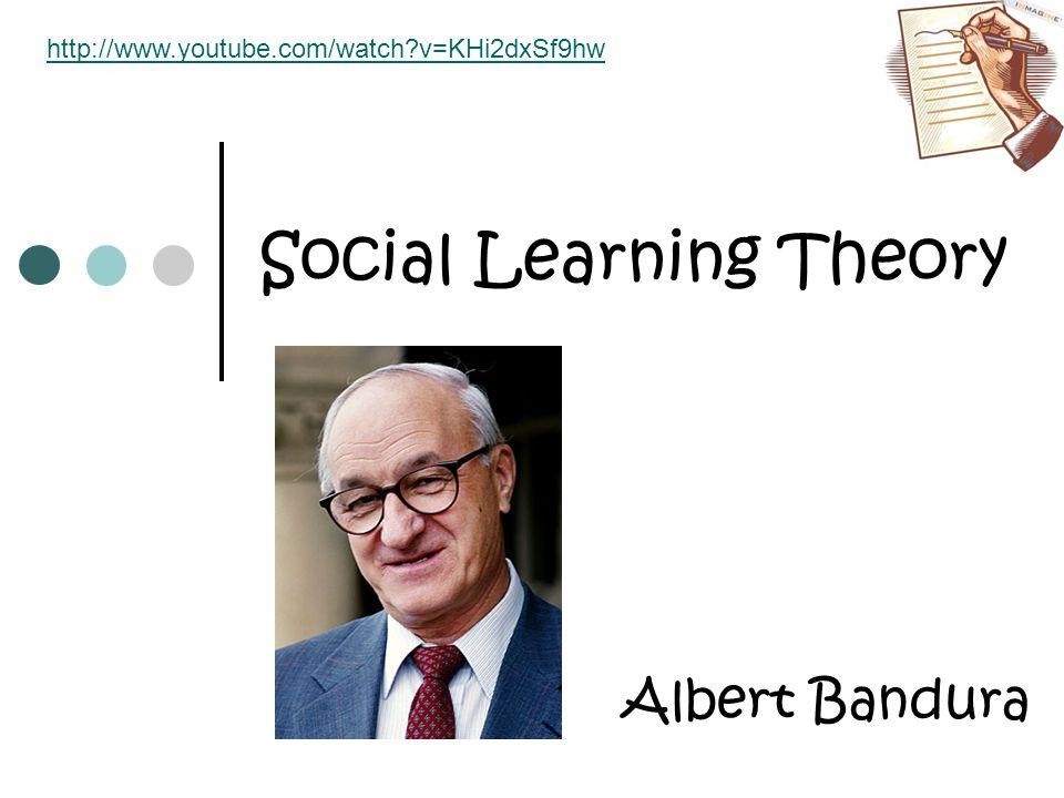 Social Learning Theory Albert Bandura http://www.youtube.com/watch?v=KHi2dxSf9hw
