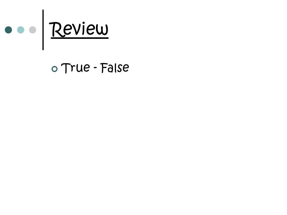 Review True - False