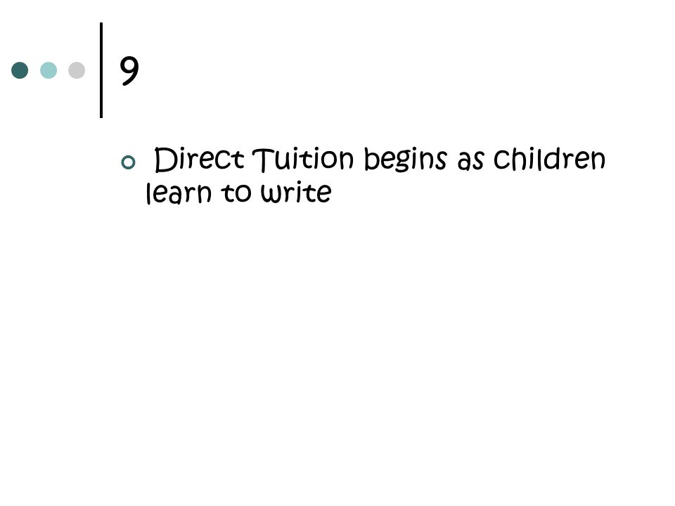 9 Direct Tuition begins as children learn to write