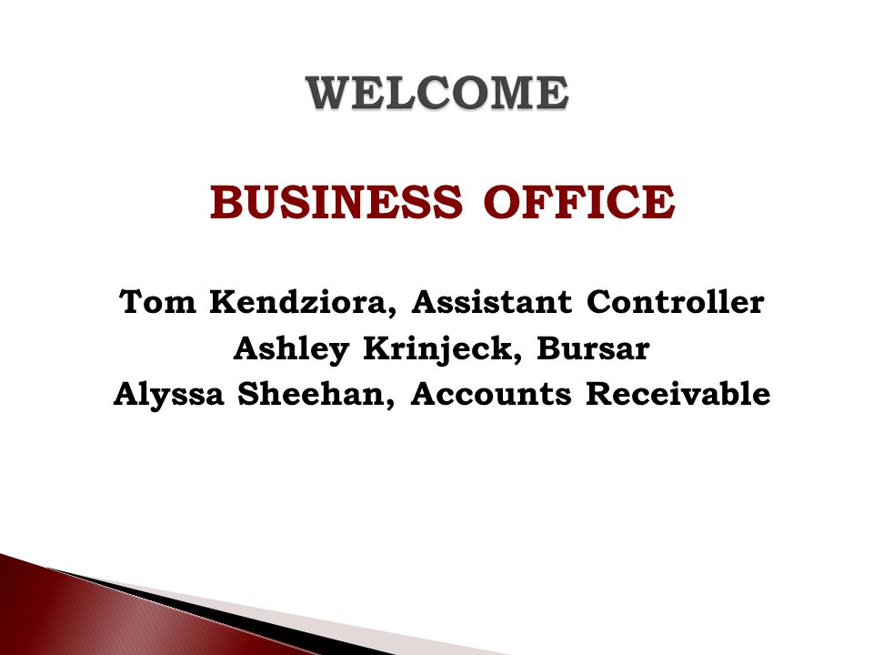 BUSINESS OFFICE Tom Kendziora, Assistant Controller Ashley Krinjeck, Bursar Alyssa Sheehan, Accounts Receivable