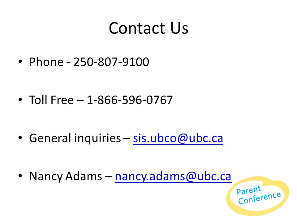 Contact Us Phone - 250-807-9100 Toll Free – 1-866-596-0767 General inquiries – sis.ubco@ubc.casis.ubco@ubc.ca Nancy Adams – nancy.adams@ubc.canancy.adams@ubc.ca