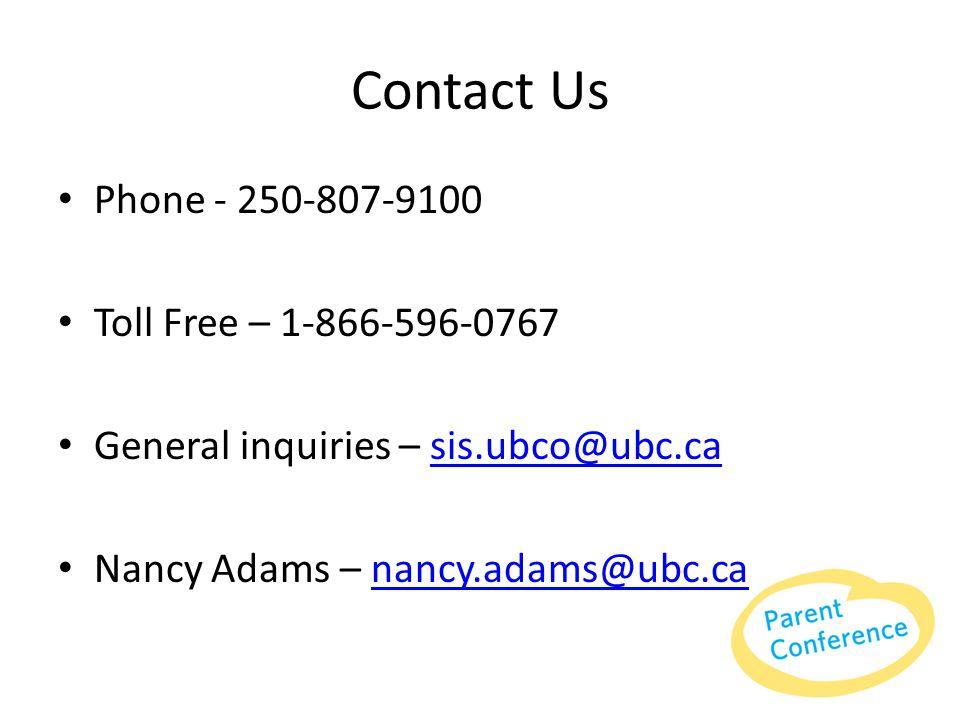 Contact Us Phone - 250-807-9100 Toll Free – 1-866-596-0767 General inquiries – sis.ubco@ubc.casis.ubco@ubc.ca Nancy Adams – nancy.adams@ubc.canancy.ad