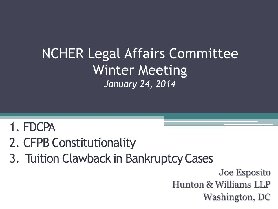 NCHER Legal Affairs Committee Winter Meeting January 24, 2014 Joe Esposito Hunton & Williams LLP Washington, DC 1.