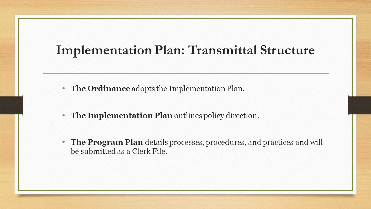 Implementation Plan: Transmittal Structure The Ordinance adopts the Implementation Plan.