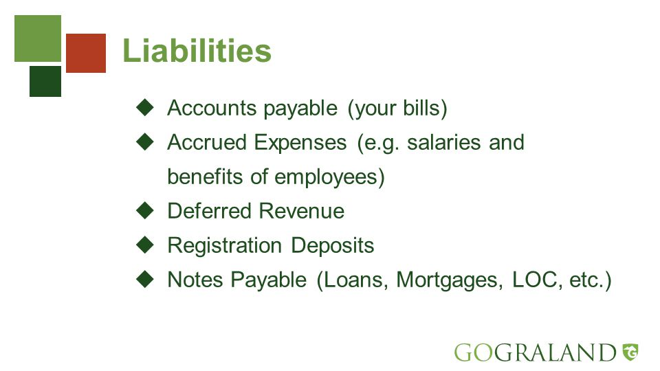 Liabilities  Accounts payable (your bills)  Accrued Expenses (e.g.