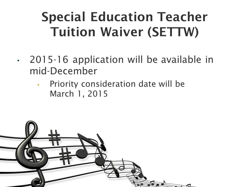 2015-16 application will be available in mid-December Priority consideration date will be March 1, 2015 Special Education Teacher Tuition Waiver (SETTW)