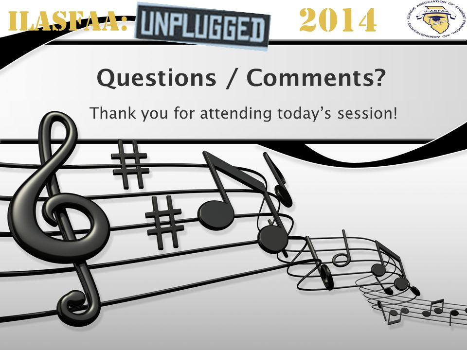 ILASFAA: 2014 Questions / Comments Thank you for attending today's session!