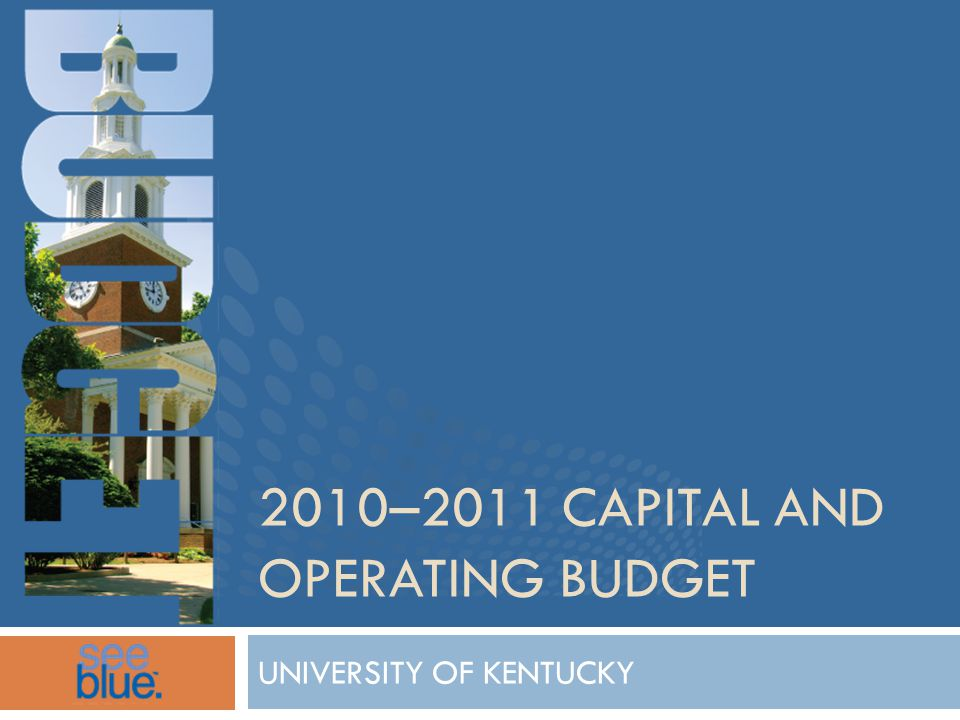 2010–2011 CAPITAL AND OPERATING BUDGET UNIVERSITY OF KENTUCKY