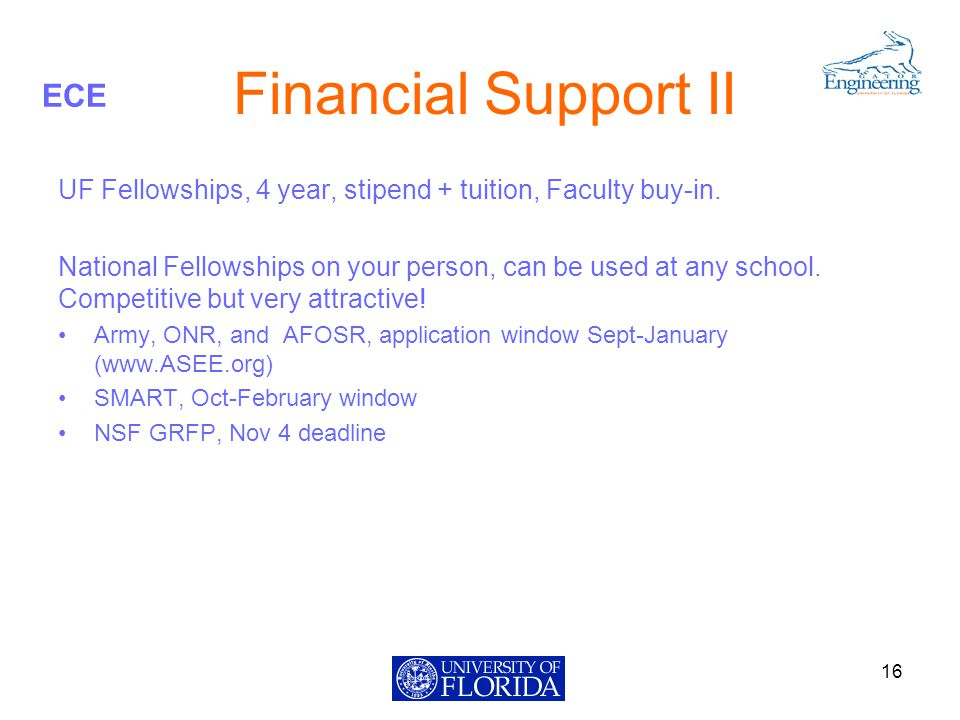 ECE Financial Support II UF Fellowships, 4 year, stipend + tuition, Faculty buy-in.