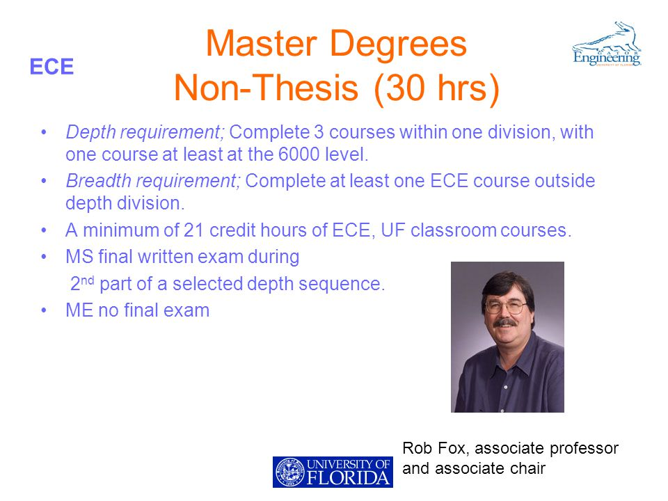 ECE Master Degrees Non-Thesis (30 hrs) Depth requirement; Complete 3 courses within one division, with one course at least at the 6000 level.
