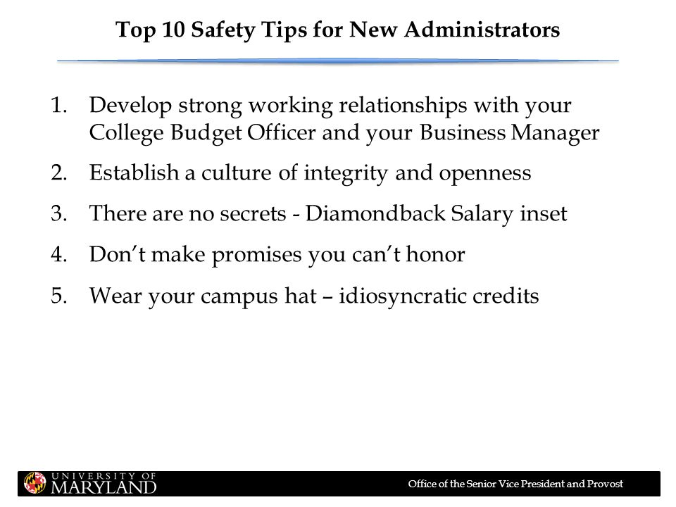 Office of the Senior Vice President and Provost Top 10 Safety Tips for New Administrators 1.Develop strong working relationships with your College Bud