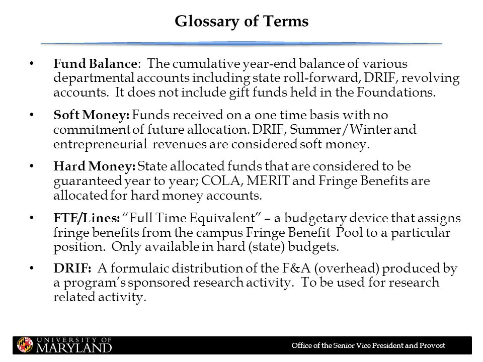Office of the Senior Vice President and Provost Glossary of Terms (cont'd.) Revolving Account: A n account into which soft money is transferred; the balance at the end of the fiscal year typically rolls forward.
