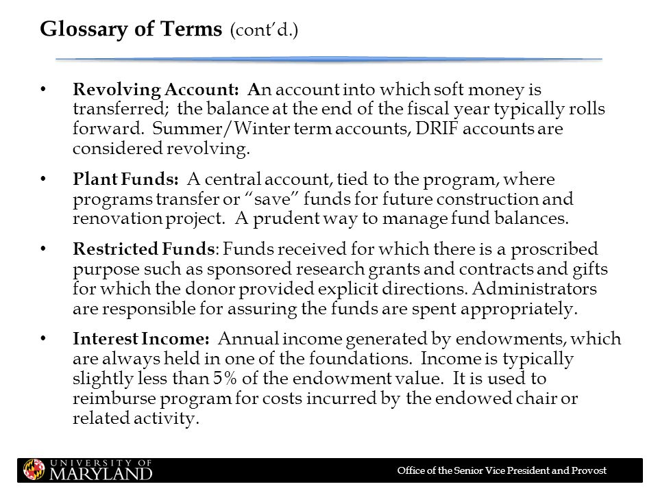 Office of the Senior Vice President and Provost Glossary of Terms (cont'd.) Underwater Accounts: Gift accounts held in the foundations, the value of which is less than the original gift, due to poor performance by the investment portfolio.
