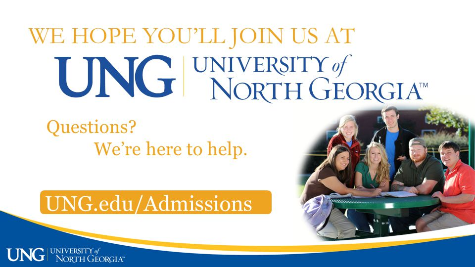 UNG.edu/Admissions WE HOPE YOU'LL JOIN US AT Questions We're here to help.