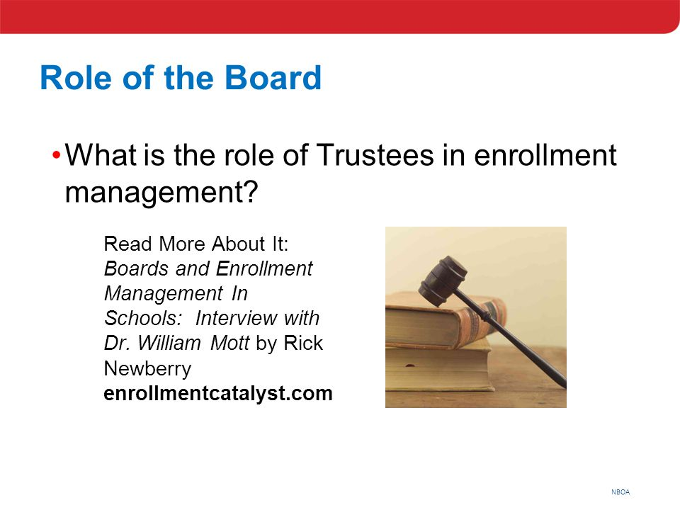 NBOA Role of the Board What is the role of Trustees in enrollment management? Read More About It: Boards and Enrollment Management In Schools: Intervi