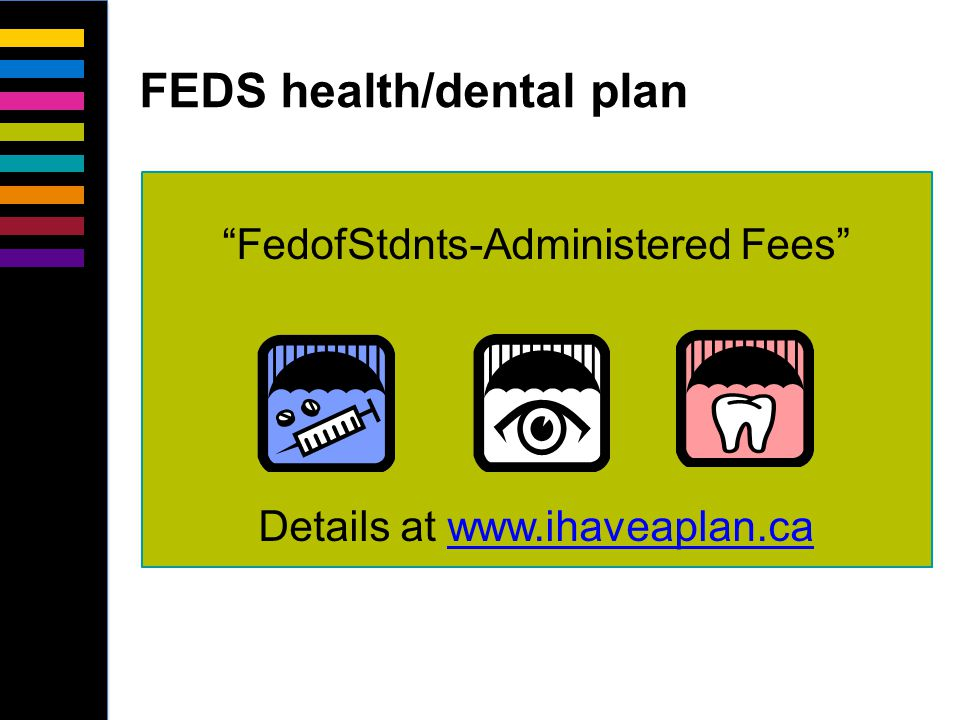 FEDS health/dental plan FedofStdnts-Administered Fees Details at www.ihaveaplan.cawww.ihaveaplan.ca