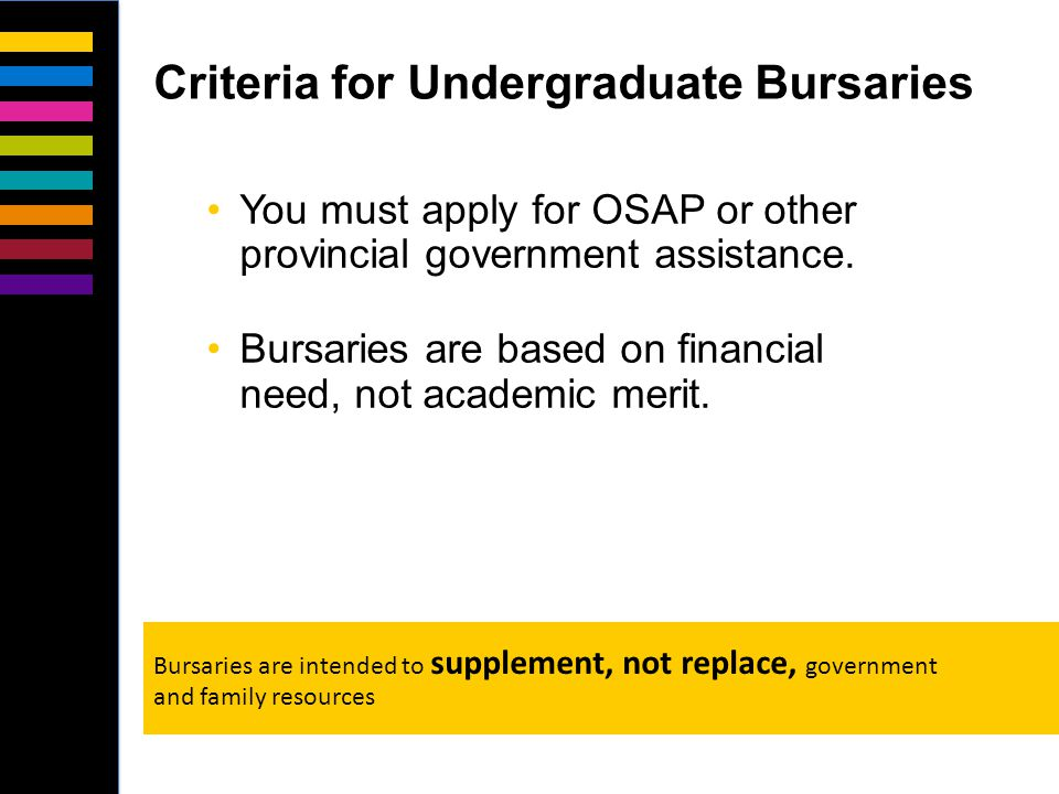 You must apply for OSAP or other provincial government assistance.