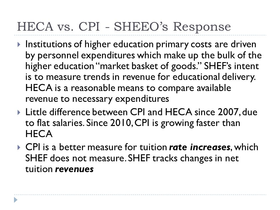 HECA vs. CPI - SHEEO's Response  Institutions of higher education primary costs are driven by personnel expenditures which make up the bulk of the hi