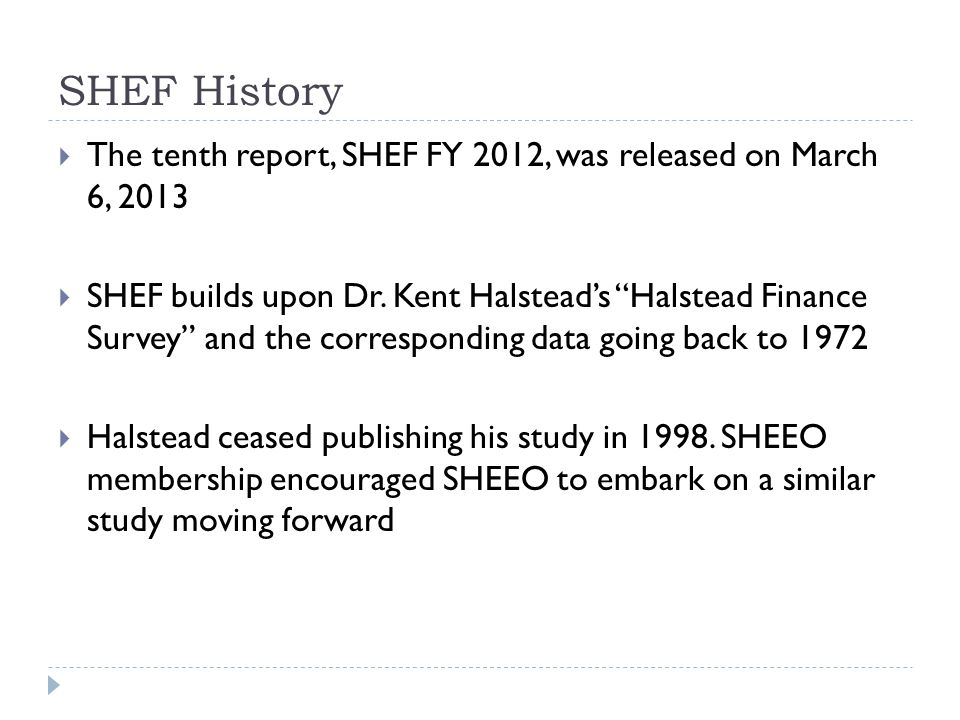 SHEF History  The tenth report, SHEF FY 2012, was released on March 6, 2013  SHEF builds upon Dr.