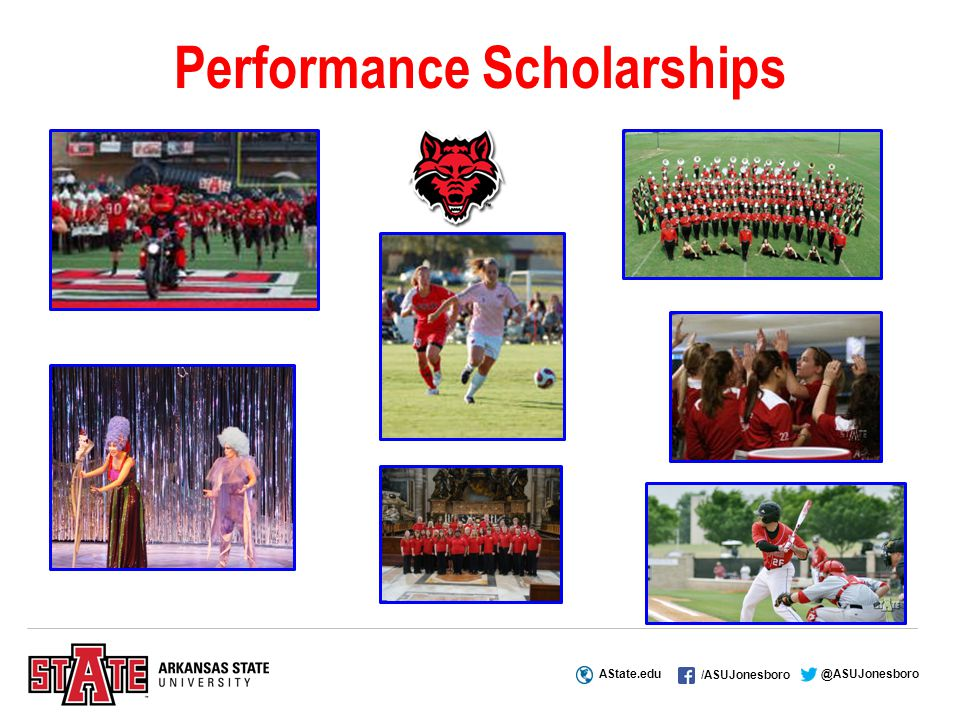 AState.edu /ASUJonesboro @ASUJonesboro Performance Scholarships
