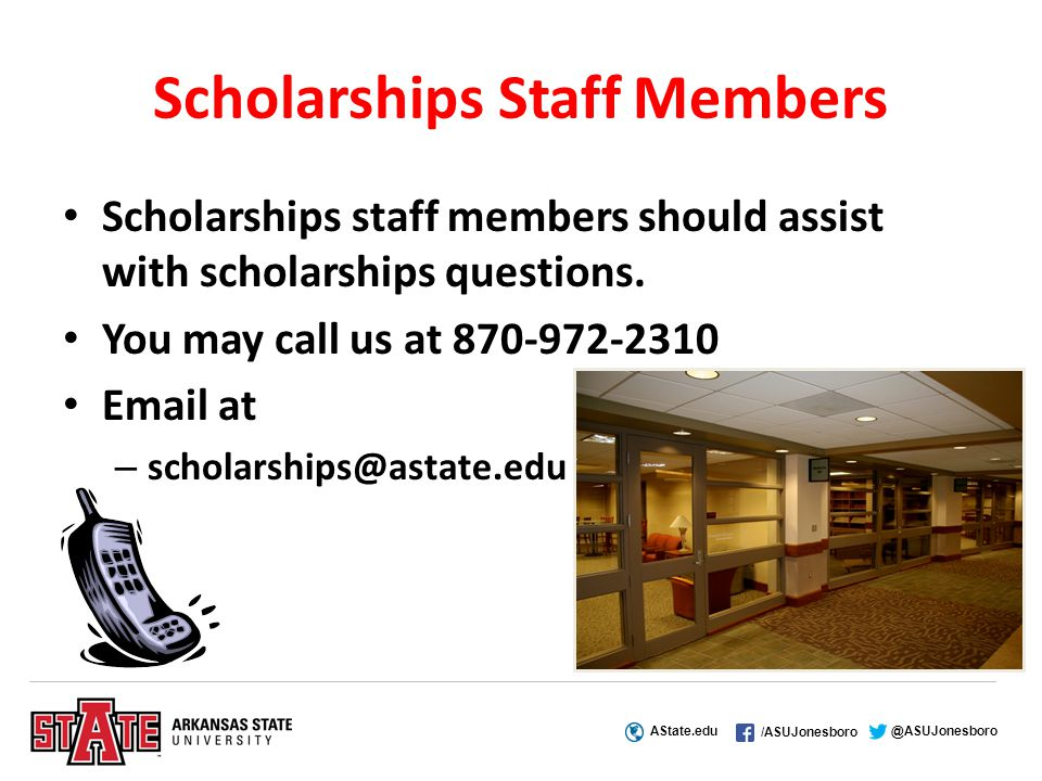 AState.edu /ASUJonesboro @ASUJonesboro Scholarships Staff Members Scholarships staff members should assist with scholarships questions.