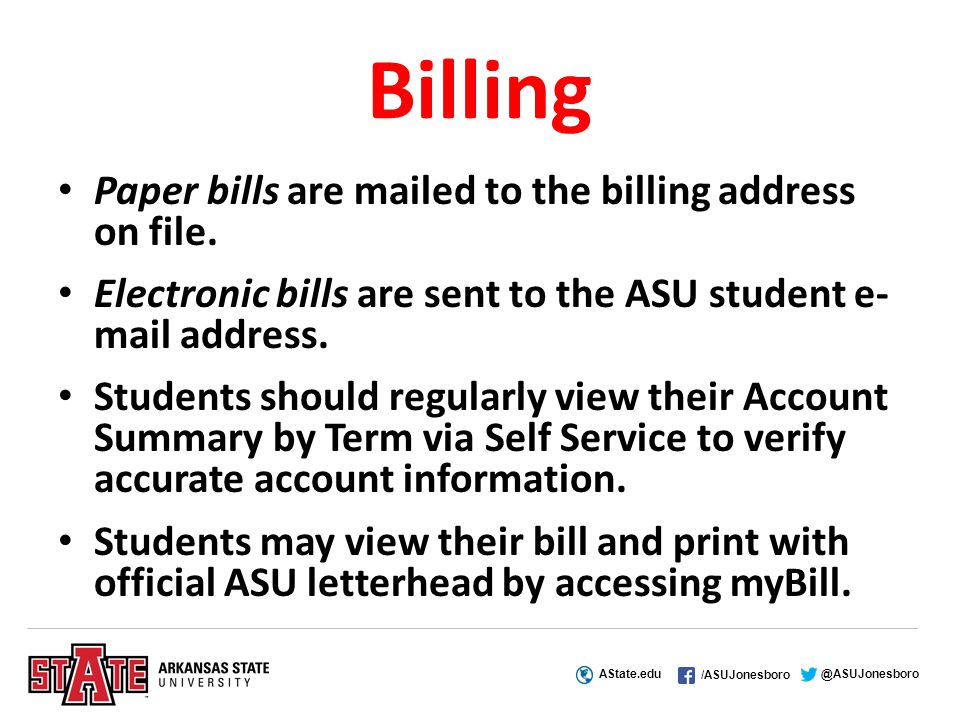 AState.edu /ASUJonesboro @ASUJonesboro Billing Paper bills are mailed to the billing address on file.