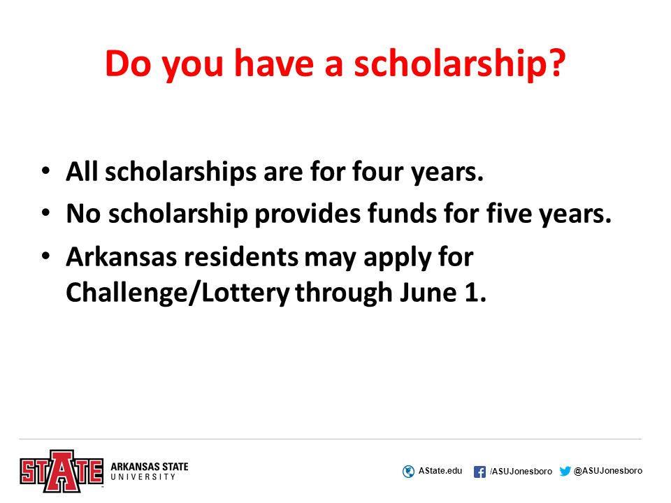 AState.edu /ASUJonesboro @ASUJonesboro Do you have a scholarship.