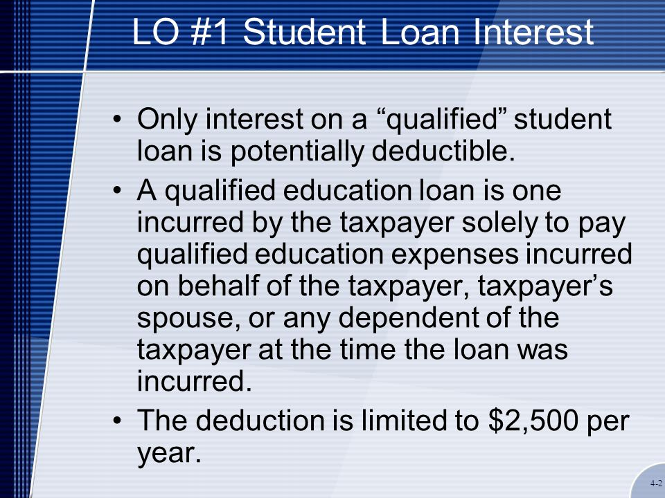 4-3 LO #1 Student Loan Interest Qualified education expenses must be paid or incurred within a reasonable period before or after the loan date Expenses must occur during the period the recipient was carrying at least half the normal full-time workload for the intended course of study.