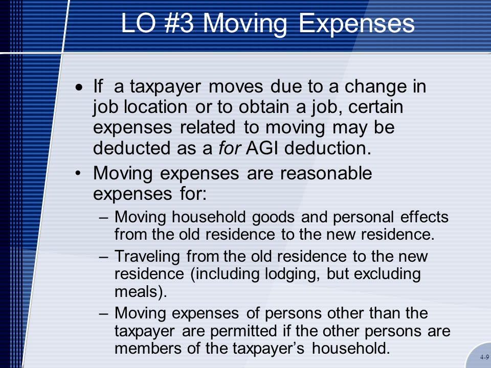 4-9 LO #3 Moving Expenses  If a taxpayer moves due to a change in job location or to obtain a job, certain expenses related to moving may be deducted as a for AGI deduction.